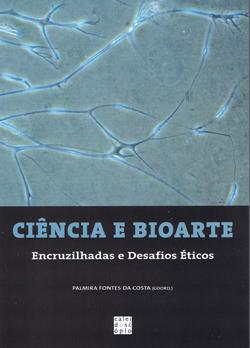 P. Fontes da Costa (ed.), Ciência e Bioarte: Encruzilhadas e desafios Éticos (Lisboa: Caleidoscópio, 2007).